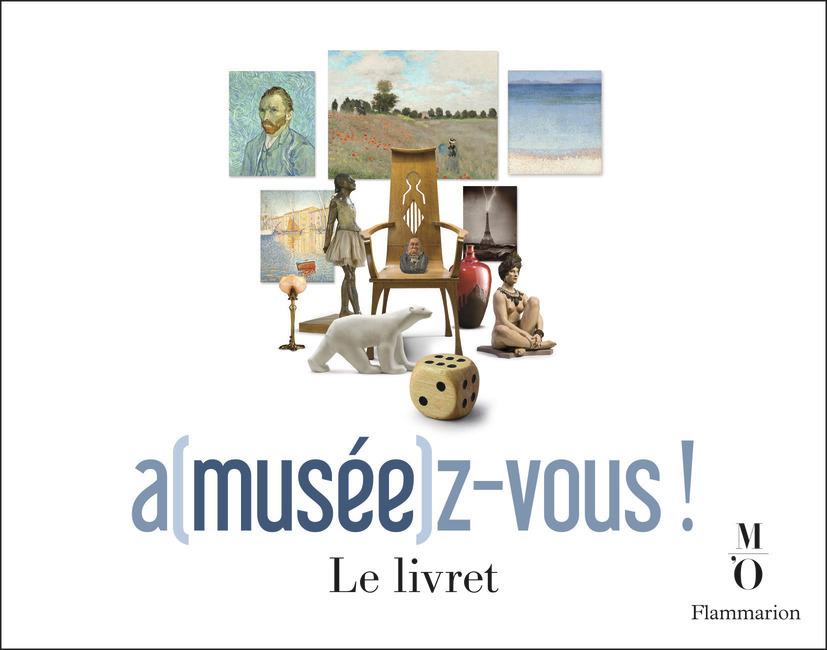 A(MUSEE)Z-VOUS! AU MUSEE D'ORSAY - 750 QUESTIONS ET DEFIS SUR L'HISTOIRE DE L'ART, LA LITTERATURE ET