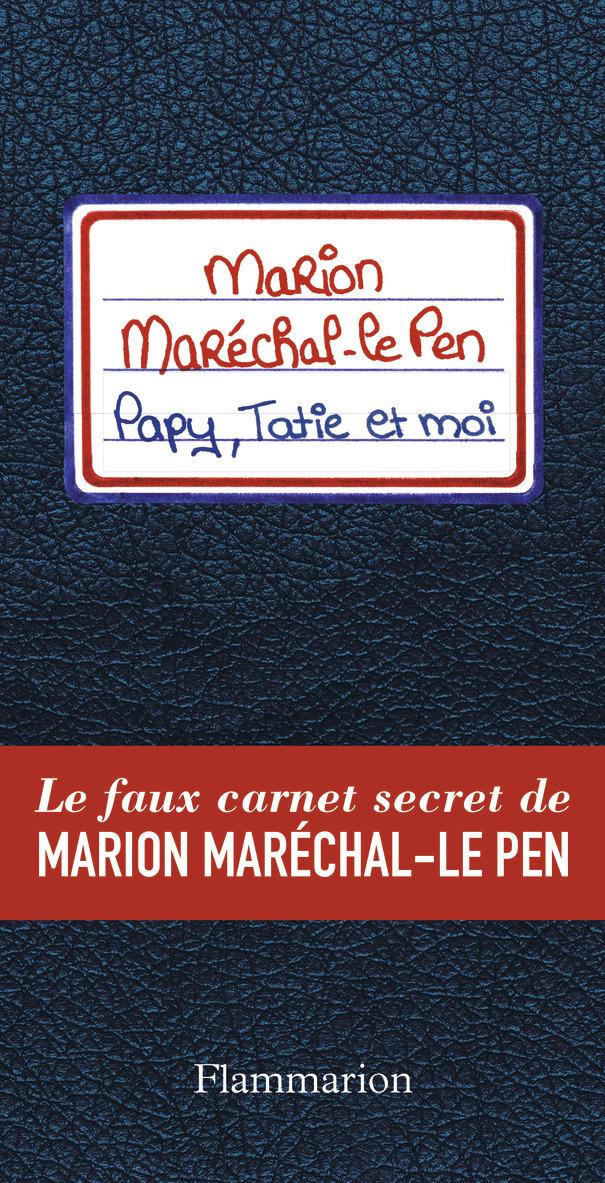 PAPY, TATIE ET MOI - LE FAUX CARNET SECRET DE MARION MARECHAL-LE PEN