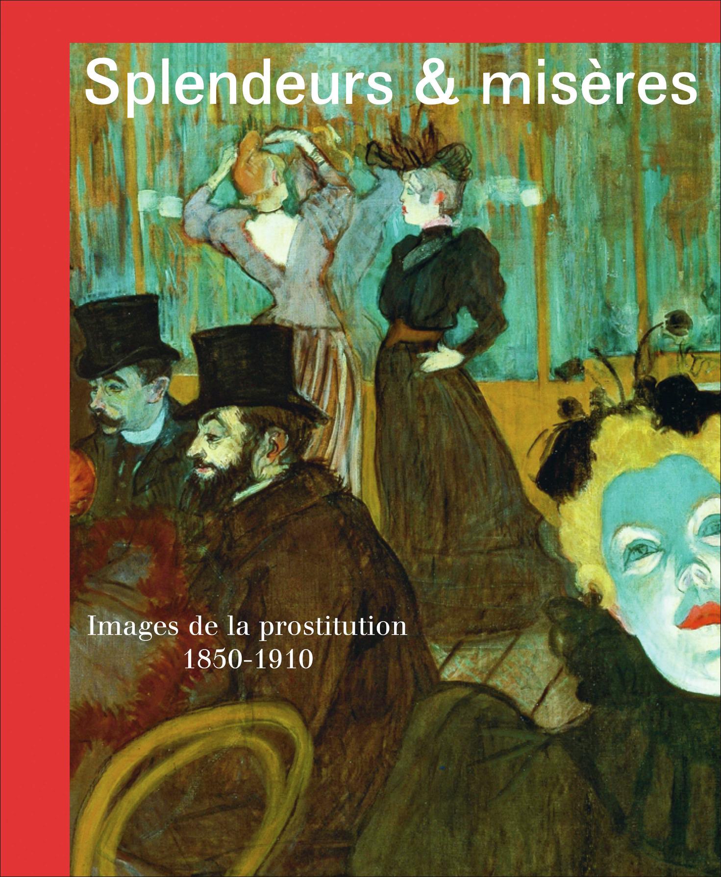SPLENDEURS ET MISERES - IMAGES DE LA PROSTITUTION, 1850-1910