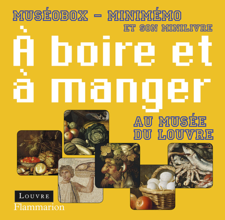 A BOIRE ET A MANGER AU MUSEE DU LOUVRE - MUSEOBOX - MINIMEMO