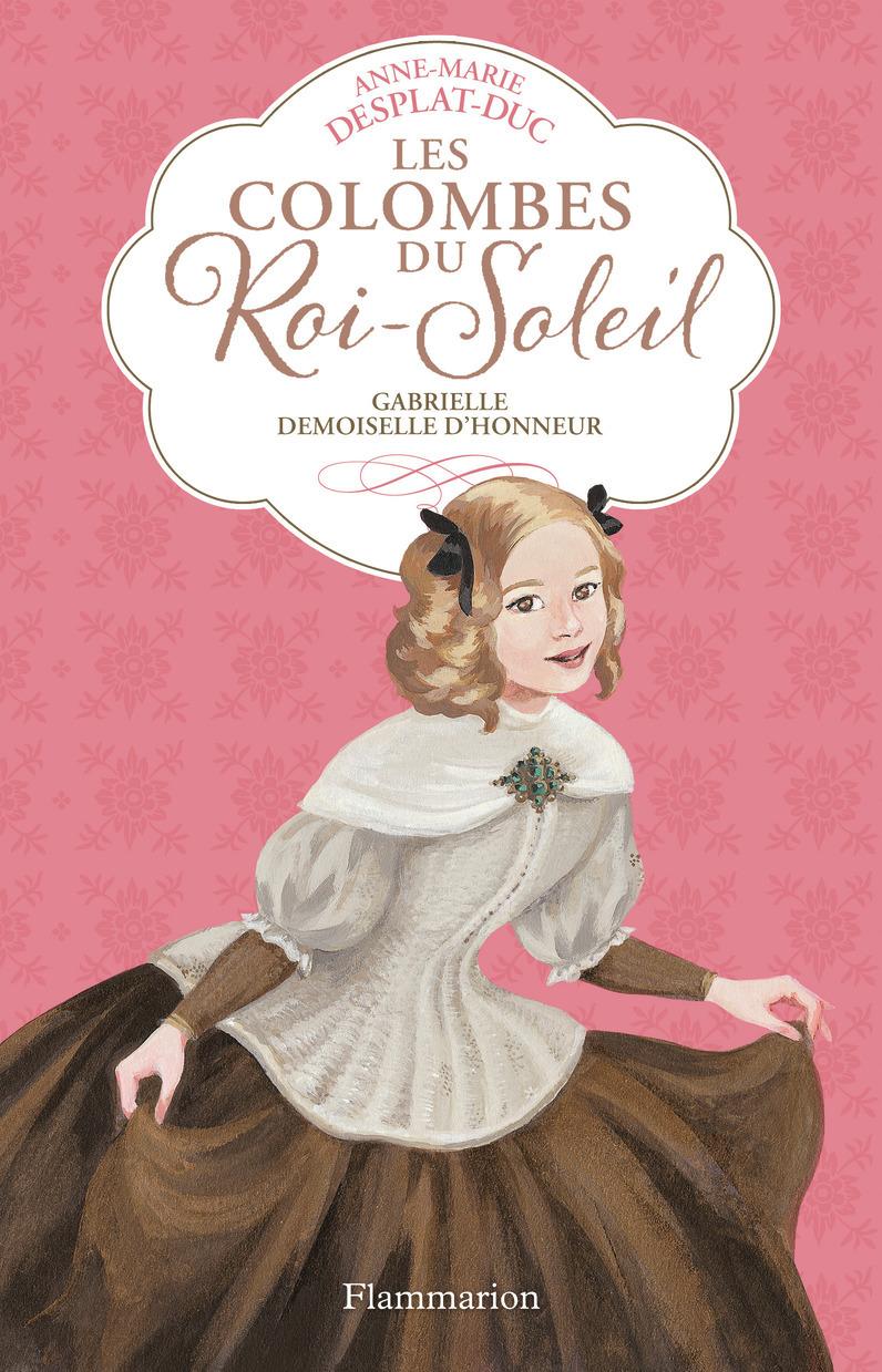 GABRIELLE, DEMOISELLE D'HONNEUR - LES COLOMBES DU ROI-SOLEIL - T13