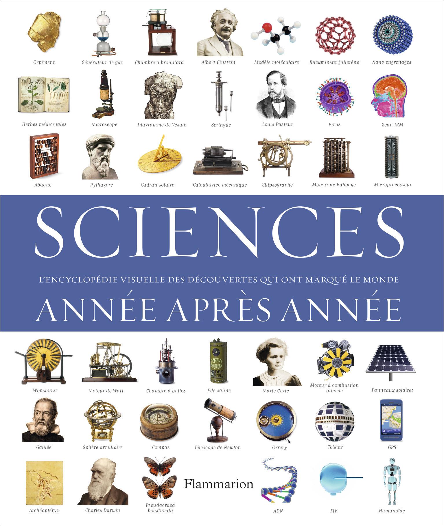 SCIENCES, ANNEE APRES ANNEE - L'ENCYCLOPEDIE VISUELLE DES DECOUVERTES QUI ONT MARQUE LE MONDE