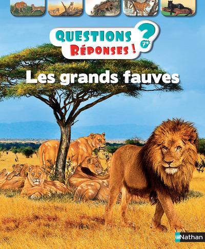 LES GRANDS FAUVES - QUESTIONS ? REPONSES ! 7+ ANS - NUMERO 15