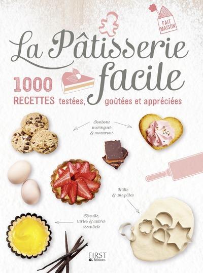 LA PATISSERIE FACILE - 1000 RECETTES, TESTEES, GOUTEES ET APPRECIEES