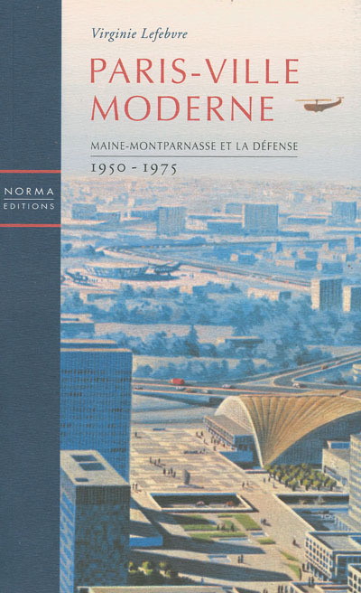 PARIS VILLE MODERNE - MAINE MONTPARNASSE ET LA DEFENSE 1950 75
