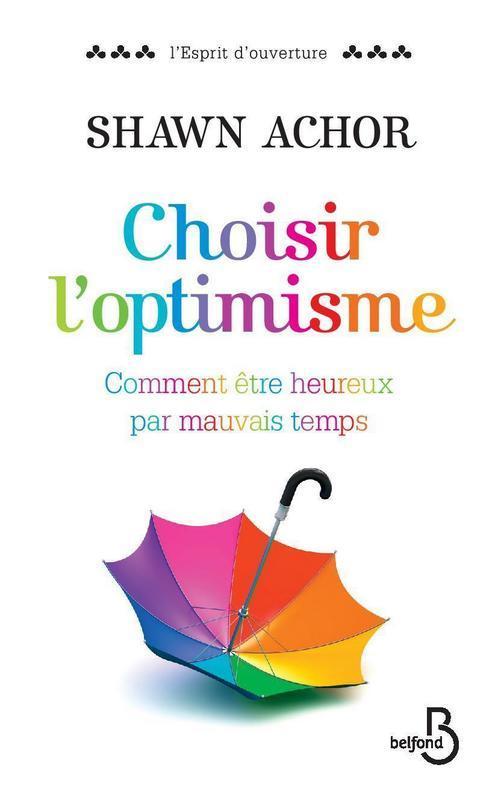 Choisir l'optimisme, COMMENT ÊTRE HEUREUX PAR MAUVAIS TEMPS