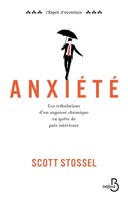 Anxiété, LES TRIBULATIONS D'UN ANGOISSÉ CHRONIQUE EN QUÊTE DE PAIX INTÉRIEURE