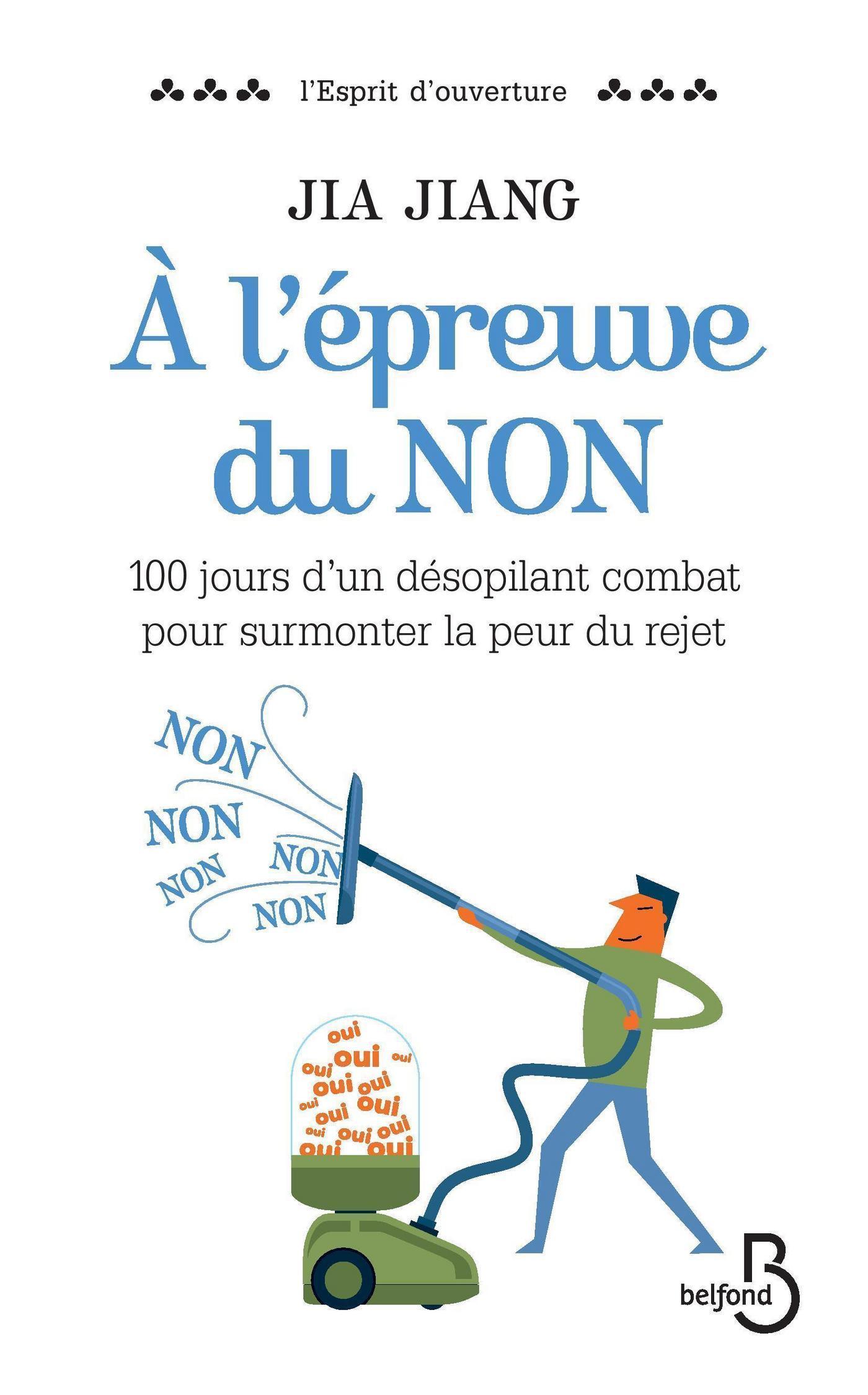 A l'épreuve du NON, 100 JOURS D'UN DÉSOPILANT COMBAT POUR SURMONTER LA PEUR DU REJET