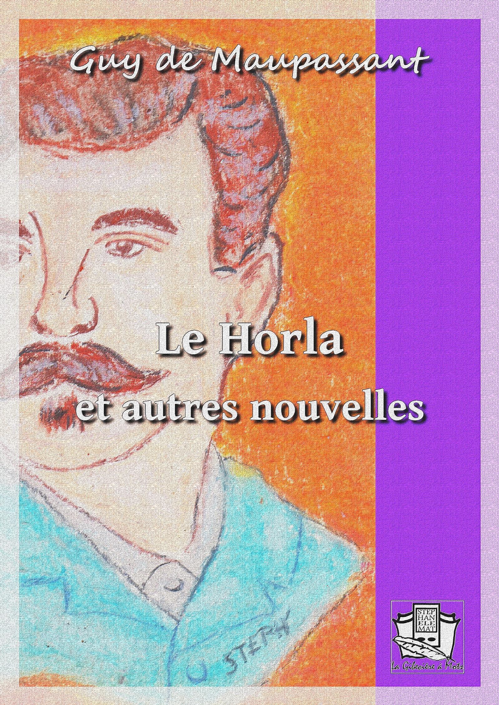 Le horla, ET 15 AUTRES NOUVELLES