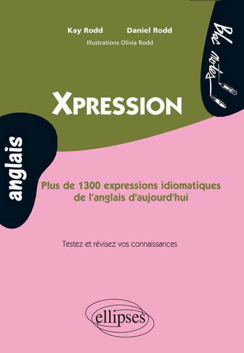 XPRESSION PLUS DE 1300 EXPRESSIONS IDIOMATIQUES DE L'ANGLAIS D'AUJOURD'HUI TESTEZ ET REVISEZ VOS CO.