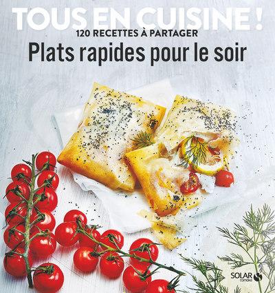PLATS RAPIDES POUR LE SOIR - TOUS EN CUISINE ! 120 RECETTES A PARTAGER