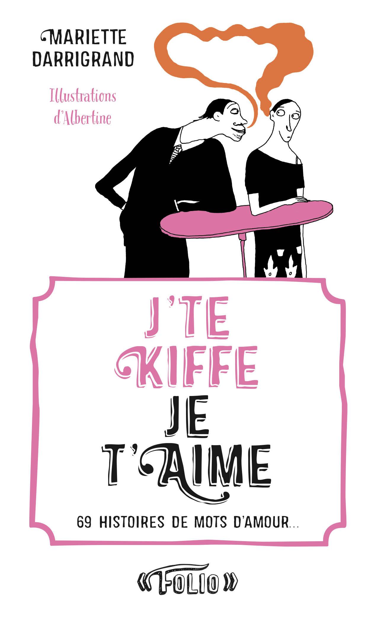 J'TE KIFFE / JE T'AIME - 69 HISTOIRES DE MOTS D'AMOUR