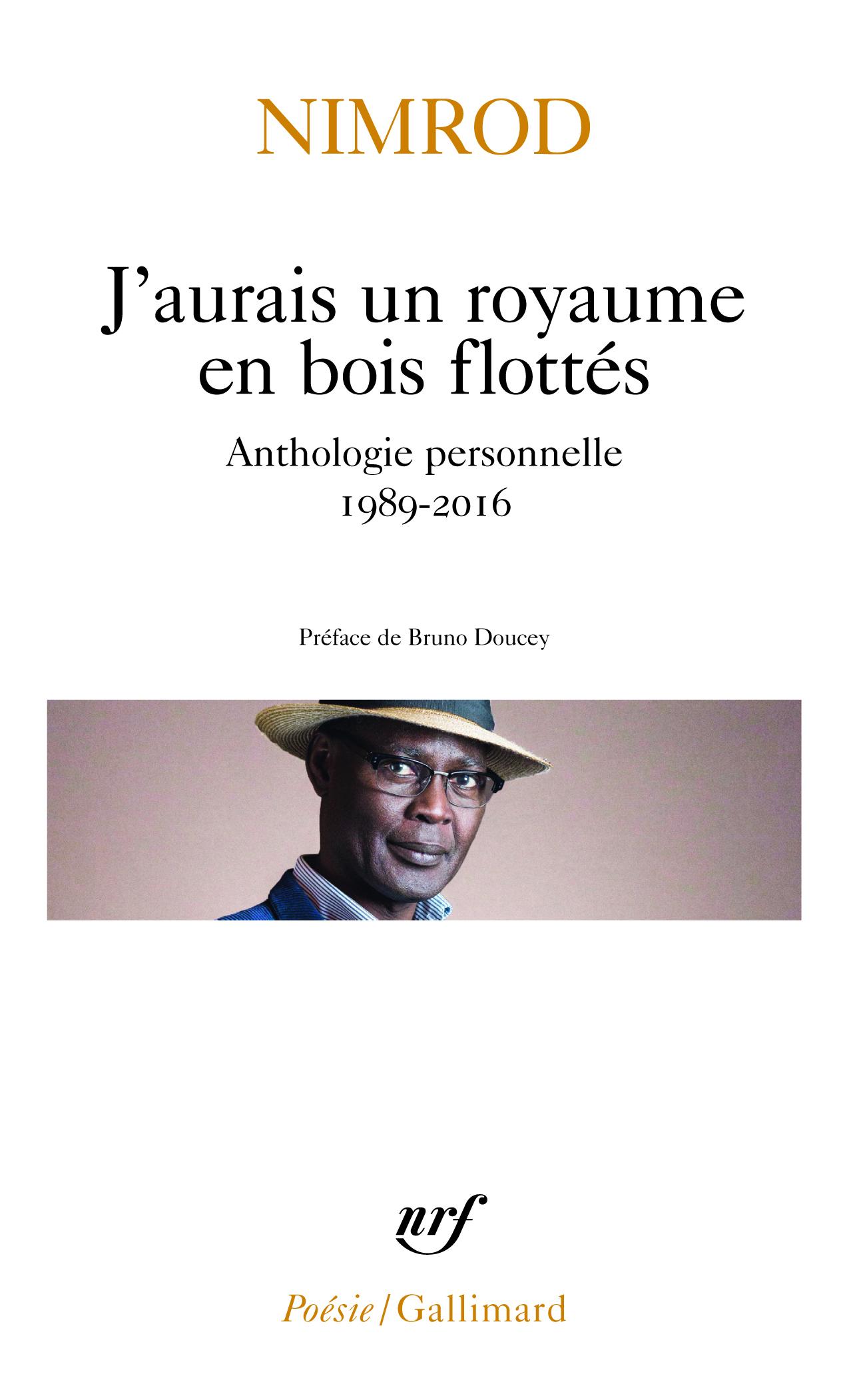 J'AURAIS UN ROYAUME EN BOIS FLOTTES - ANTHOLOGIE PERSONNELLE 1989-2016