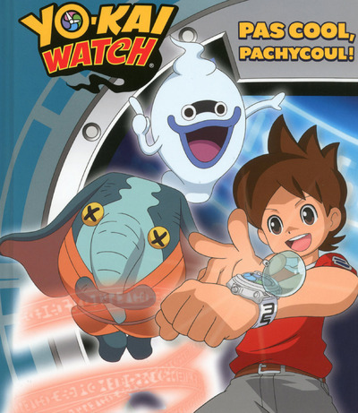 YO-KAI WATCH - PAS COOL, PACHYCOUL!