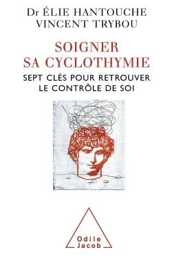 SOIGNER SA CYCLOTHYMIE - SEPT CLES POUR RETROUVER LE CONTROLE DE SOI