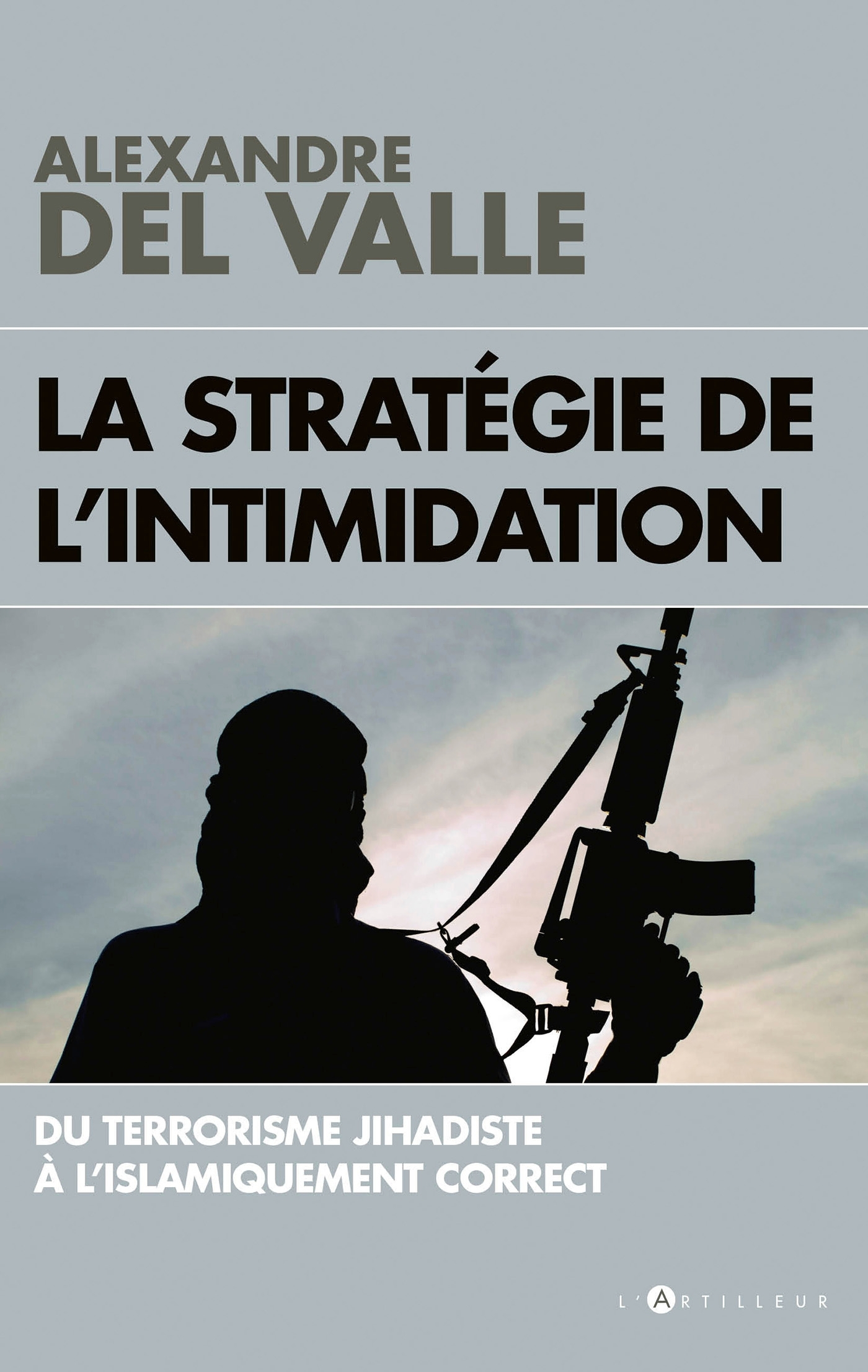 LA STRATEGIE DE L'INTIMIDATION - DU TERRORISME JIHADISTE A L'ISLAMIQUEMENT CORRECT