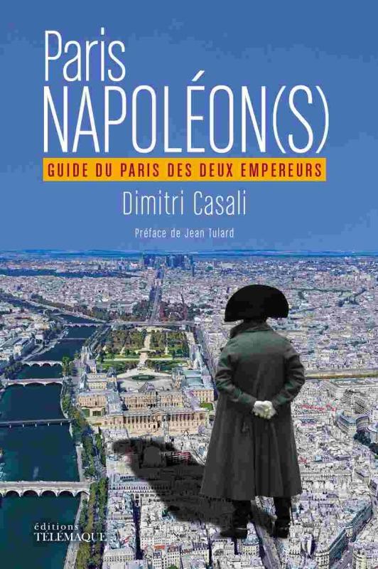 PARIS NAPOLEON(S) - GUIDE DU PARIS DES DEUX EMPEREURS