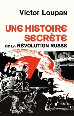 UNE HISTOIRE SECRETE DE LA REVOLUTION RUSSE