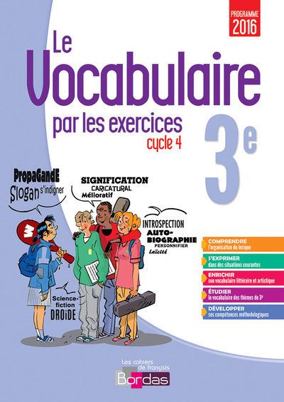 LE VOCABULAIRE PAR LES EXERCICES 3E 2017 CAHIER D'EXERCICES