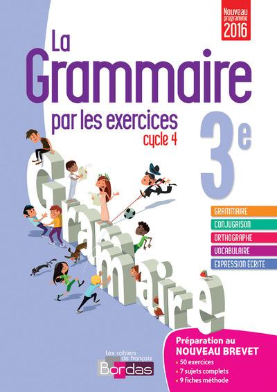 LA GRAMMAIRE PAR LES EXERCICES 3E 2016 - CAHIER DE L'ELEVE