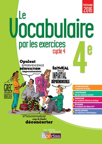 LE VOCABULAIRE PAR LES EXERCICES 4E 2017 CAHIER D'EXERCICES