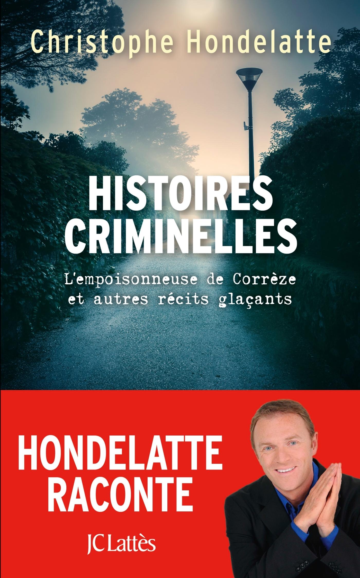HISTOIRES CRIMINELLES - L'EMPOISONNEUSE DE CORREZE ET AUTRES RECITS GLACANTS.