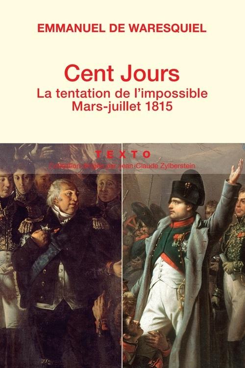 CENT-JOURS LA TENTATION DE L'IMPOSSIBLE, MARS-JUILLET 1815
