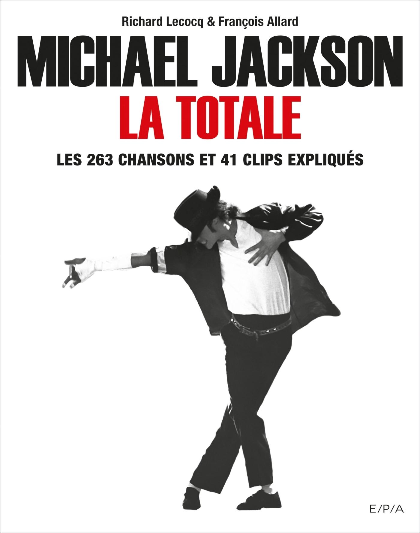 MICHAEL JACKSON, LA TOTALE - LES 263 CHANSONS ET 41 CLIPS EXPLIQUES