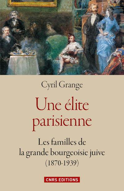 Une élite parisienne : les familles de la grande bourgeoisie juive (1870-1939)