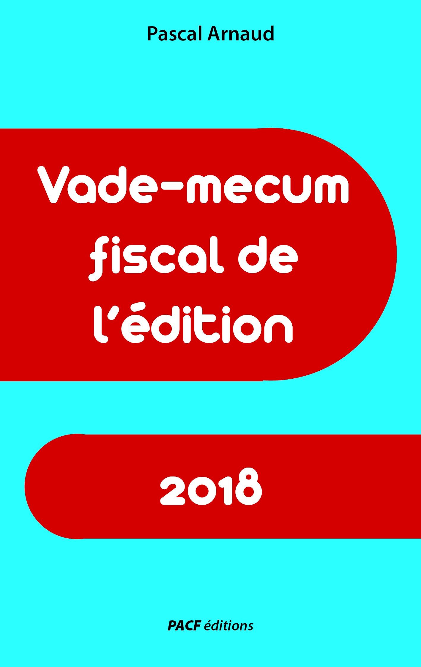 Vade-mecum fiscal de l'édition 2018