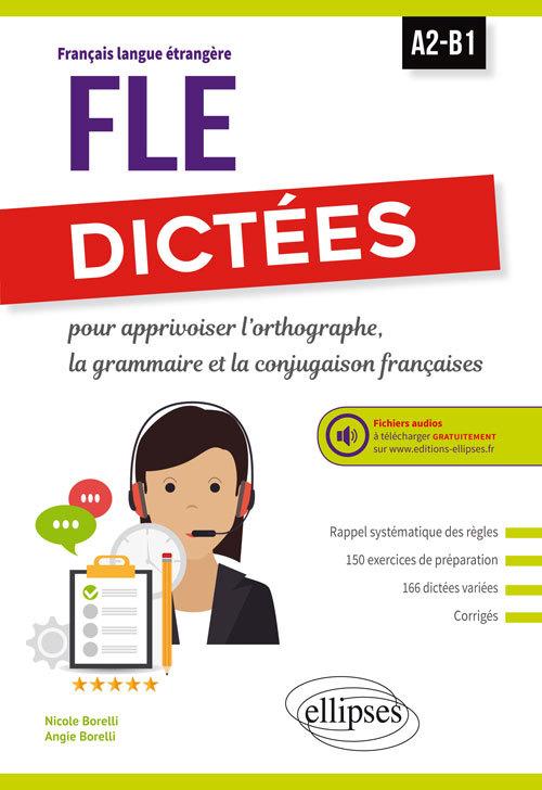 FLE DICTEES POUR APPRIVOISER L'ORTHOGRAPHE LA GRAMMAIRE LA CONJUGAISON FRANCAISE A2-B1 FICHIER AUDIO