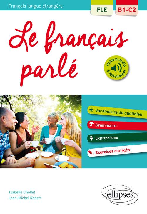 FLE LE FRANCAIS PARL  VOCABULAIRE GRAMMAIRE AVEC EXERCICES CORRIG S B1-C2