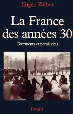 LA FRANCE DES ANNEES 30 - TOURMENTS ET PERPLEXITES
