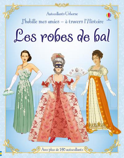 J HABILLE MES AMIES - A TRAVERS L'HISTOIRE - LES ROBES DE BAL