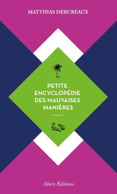 PETITE ENCYCLOPEDIE DES MAUVAISES MANIERES