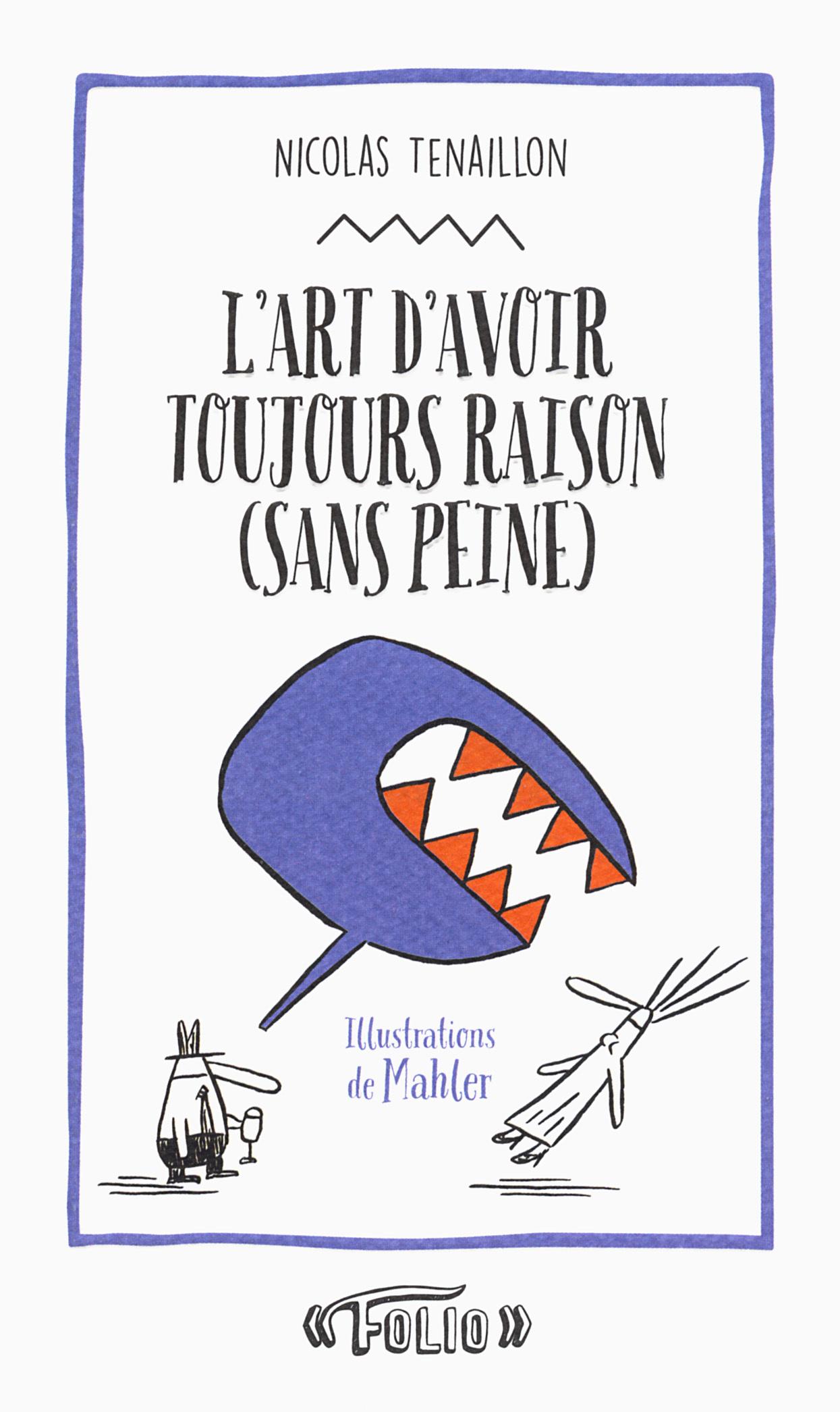 L'ART D'AVOIR TOUJOURS RAISON (SANS PEINE) - 50 STRATAGEMES POUR CLOUER LE BEC A VOTRE INTERLOCUTEUR