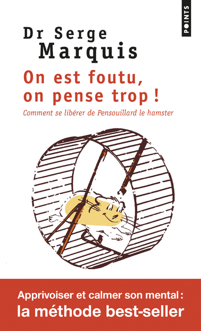 ON EST FOUTU, ON PENSE TROP !. COMMENT SE LIBERER DE PENSOUILLARD LE HAMSTER
