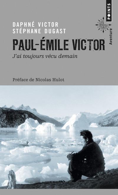 PAUL-EMILE VICTOR - J'AI TOUJOURS VECU DEMAIN