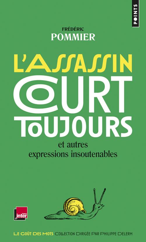 L'ASSASSIN COURT TOUJOURS. ET AUTRES EXPRESSIONS INSOUTENABLES