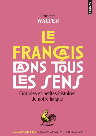 LE FRANCAIS DANS TOUS LES SENS. GRANDES ET PETITES HISTOIRES DE NOTRE LANGUE