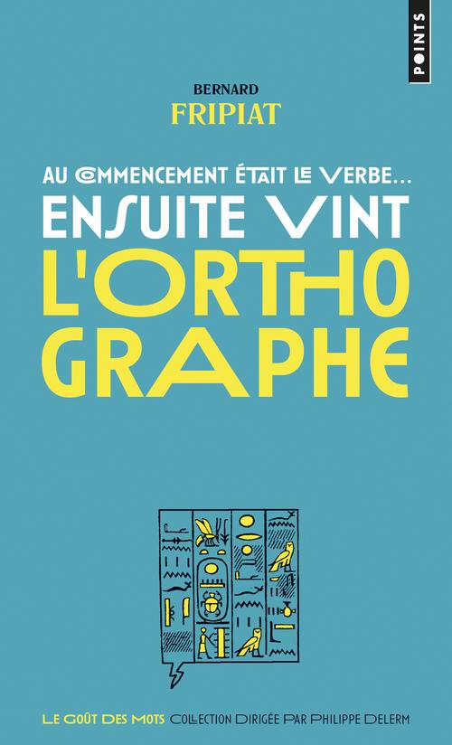 AU COMMENCEMENT ETAIT LE VERBE... ENSUITE VINT L'ORTHOGRAPHE