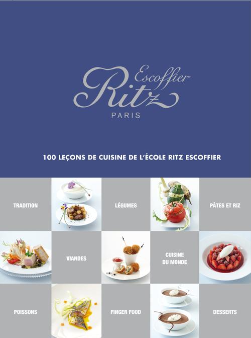 RITZ ESCOFFIER PARIS . 100 LECONS DE CUISINE DE L'ECOLE RITZ ESCOFFIER