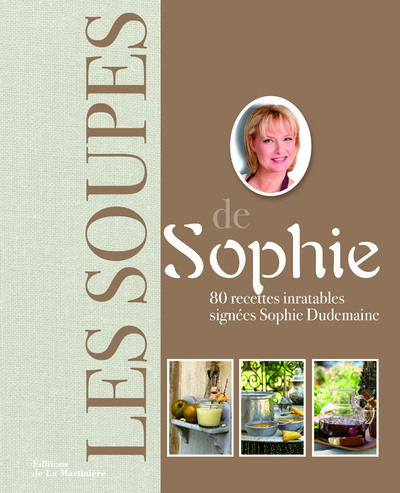 SOUPES DE SOPHIE. 80 RECETTES INRATABLES SIGNEES SOPHIE DUDEMAINE