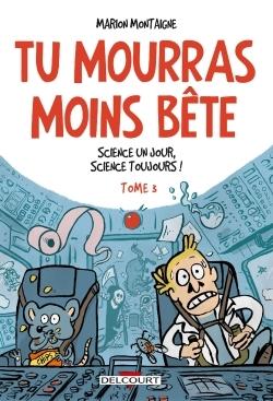 TU MOURRAS MOINS BETE T3 - SCIENCE UN JOUR, SCIENCE TOUJOURS !