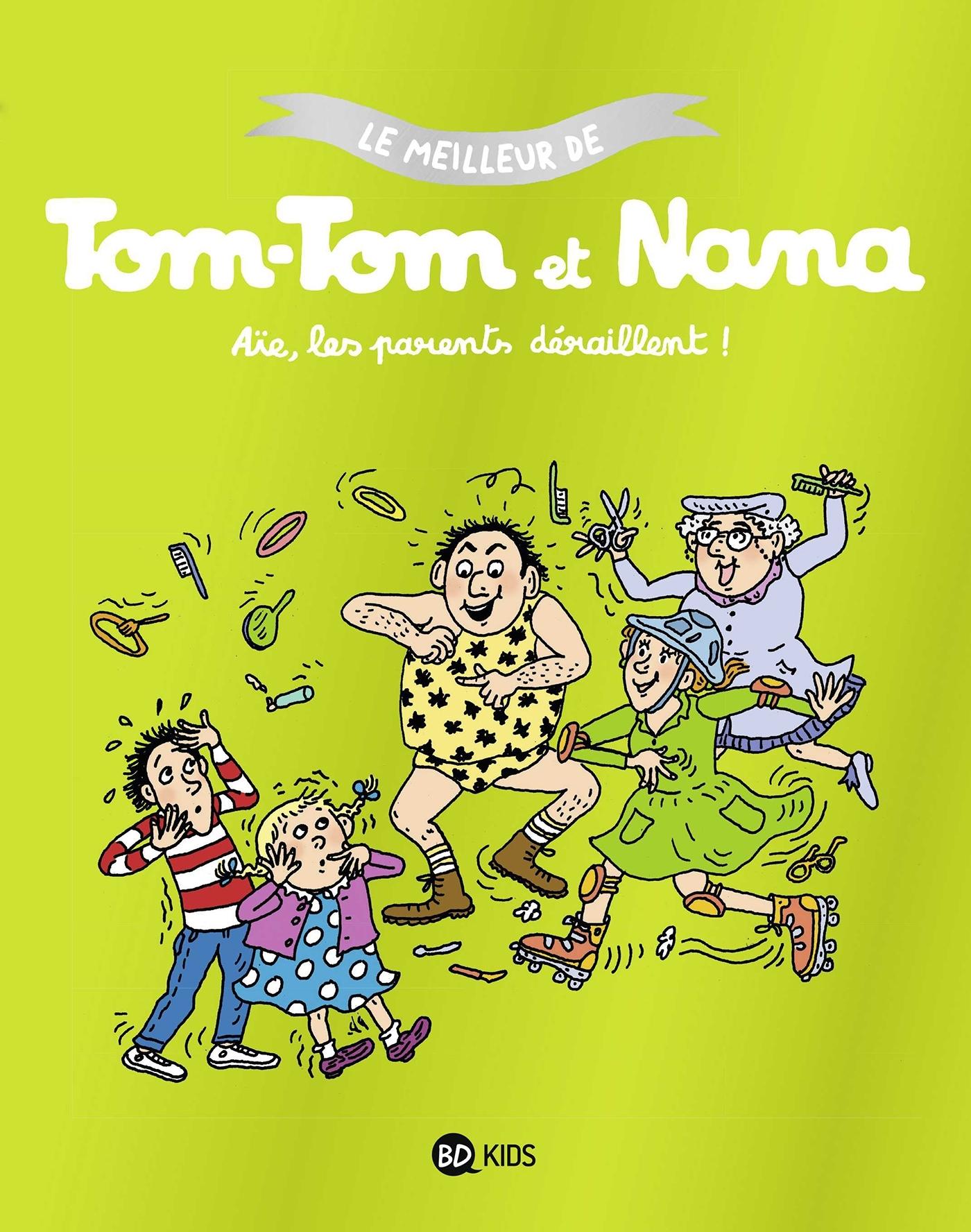 TOM-TOM ET NANA, TOME 03 - AIE LES PARENTS DERAILLENT - LE MEILLEUR DE TOM-TOM ET NANA