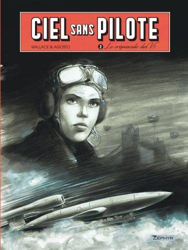 CIEL SANS PILOTES - CIEL SANS PILOTE - TOME 2 - LE CREPUSCULE DES V1 2/2