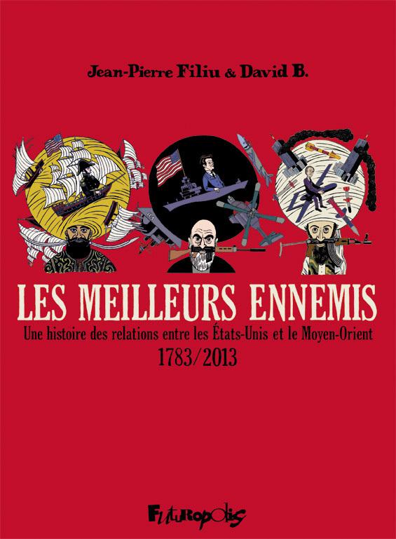 LES MEILLEURS ENNEMIS - UNE HISTOIRE DES RELATIONS ENTRE LES ETATS-UNIS ET LE MOYEN-ORIENT (1783-201