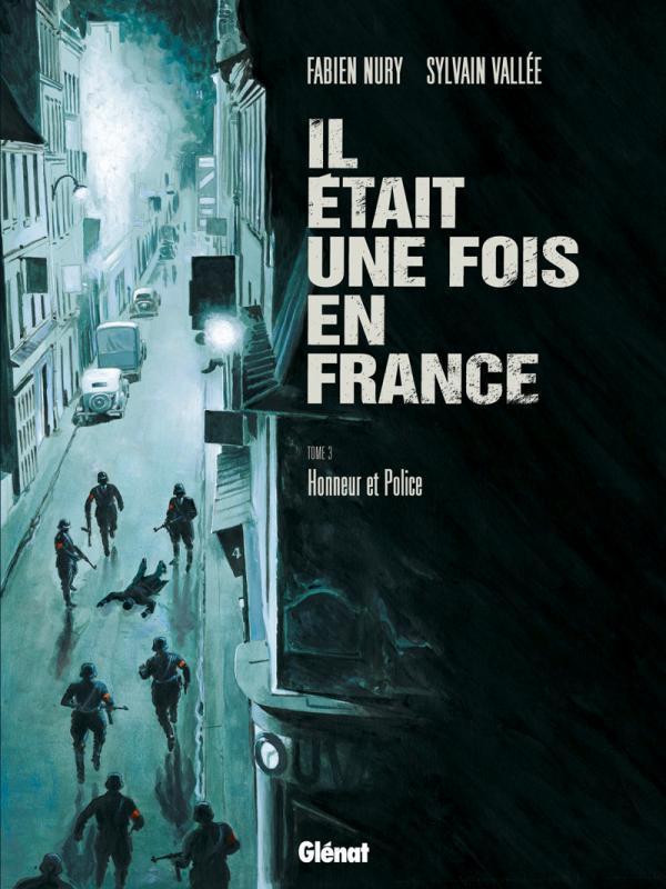 IL ETAIT UNE FOIS EN FRANCE - TOME 03 - HONNEUR ET POLICE