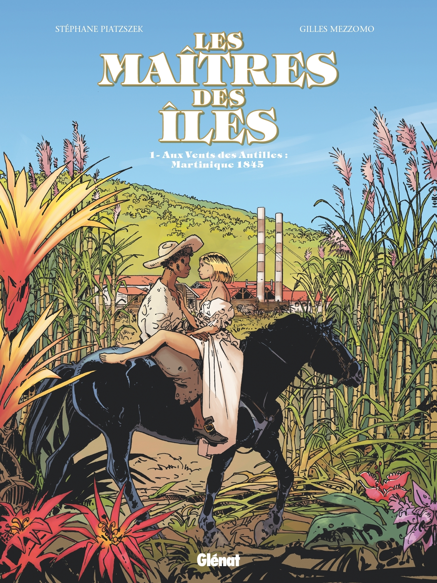 LES MAITRES DES ILES - TOME 01 - AUX VENTS DES ANTILLES : MARTINIQUE 1846