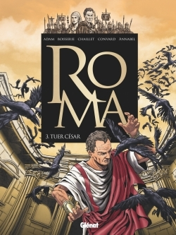 ROMA - TOME 03 - TUER CESAR
